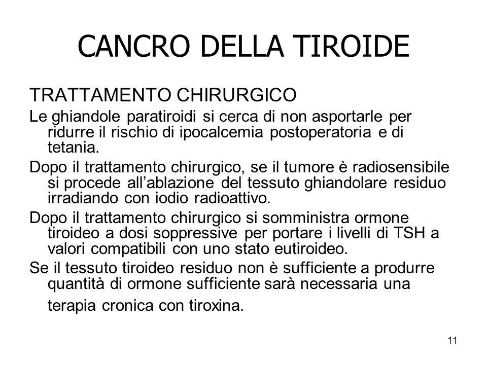 CANCRO DELLA TIROIDE TRATTAMENTO CHIRURGICO Le ghiandole paratiroidi si cerca di non asportarle per ridurre il rischio di ipocalcemia postoperatoria e