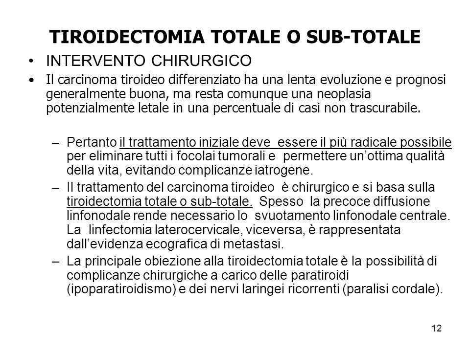TIROIDECTOMIA TOTALE O SUB-TOTALE INTERVENTO CHIRURGICO Il carcinoma tiroideo differenziato ha una lenta evoluzione e prognosi generalmente buona, ma