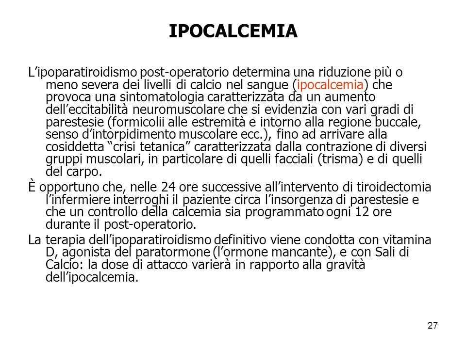 IPOCALCEMIA Lipoparatiroidismo post-operatorio determina una riduzione più o meno severa dei livelli di calcio nel sangue (ipocalcemia) che provoca un