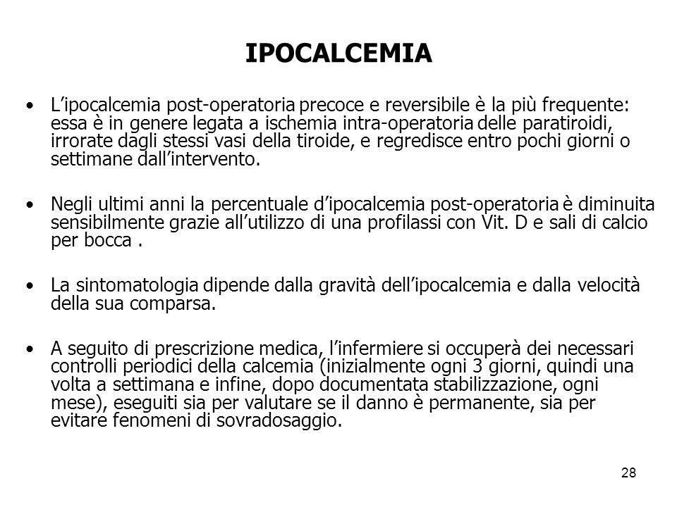 IPOCALCEMIA Lipocalcemia post-operatoria precoce e reversibile è la più frequente: essa è in genere legata a ischemia intra-operatoria delle paratiroi
