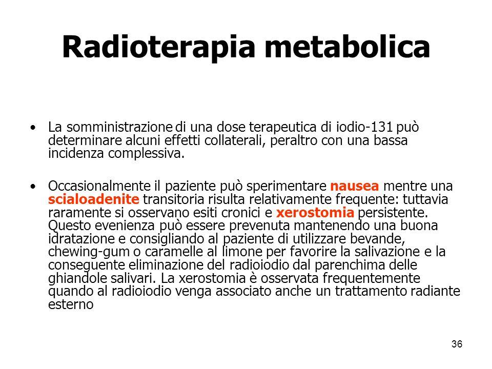 Radioterapia metabolica La somministrazione di una dose terapeutica di iodio-131 può determinare alcuni effetti collaterali, peraltro con una bassa in