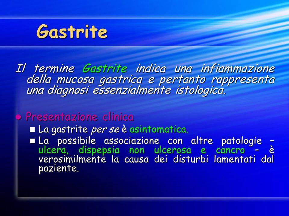 Gastrite Il termine Gastrite indica una infiammazione della mucosa gastrica e pertanto rappresenta una diagnosi essenzialmente istologica. Presentazio