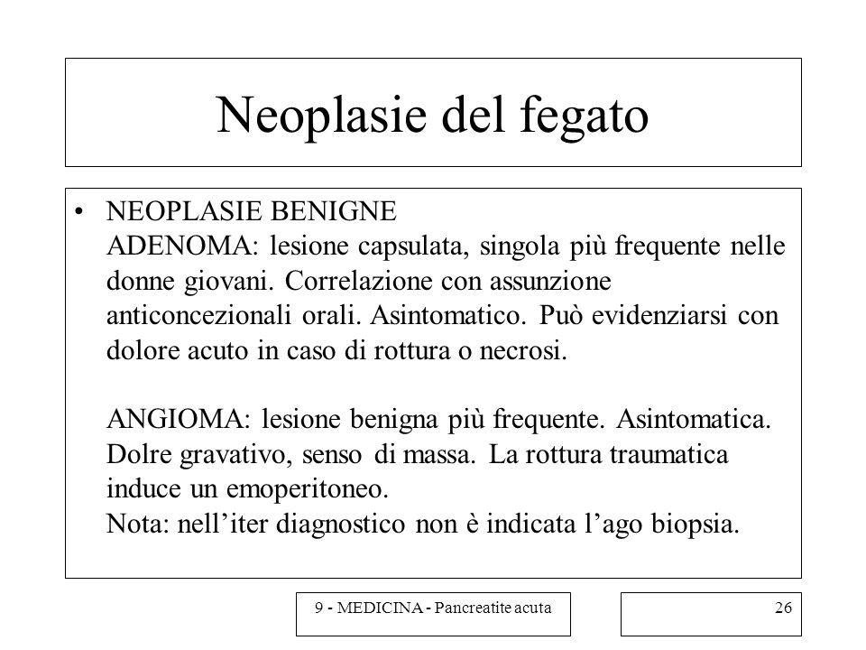 Neoplasie del fegato NEOPLASIE BENIGNE ADENOMA: lesione capsulata, singola più frequente nelle donne giovani.