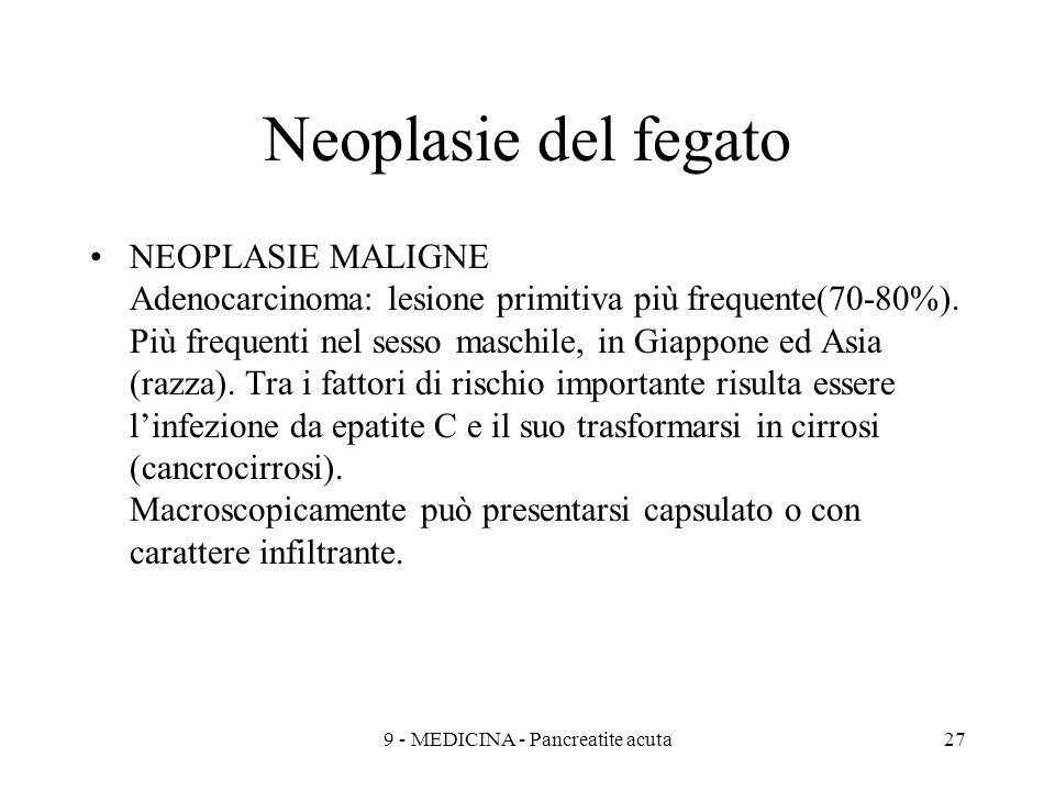 Neoplasie del fegato NEOPLASIE MALIGNE Adenocarcinoma: lesione primitiva più frequente(70-80%).