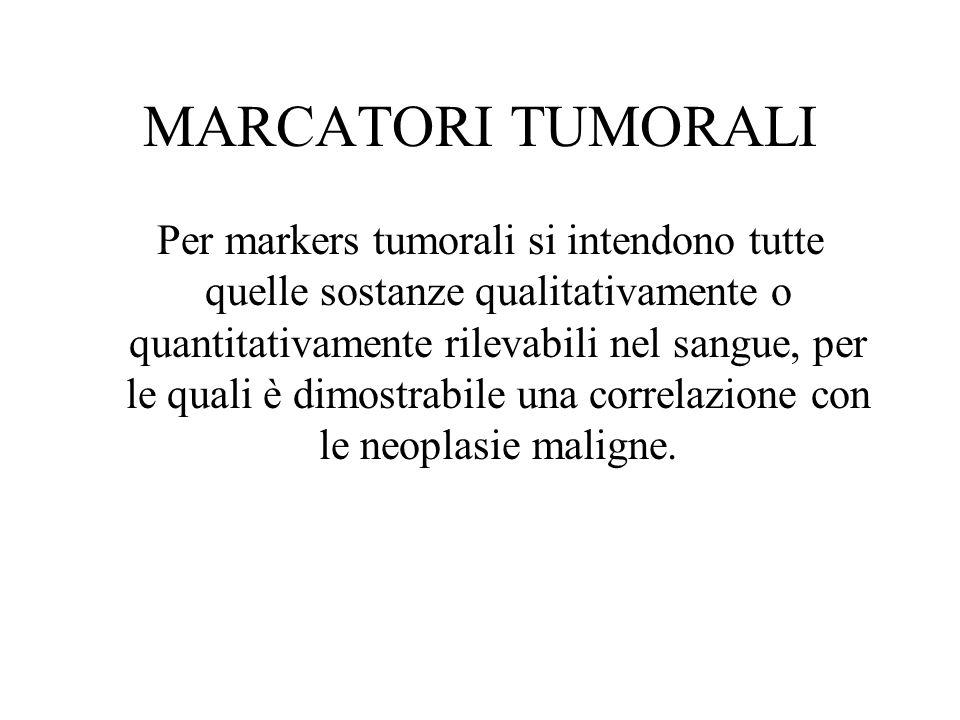 MARCATORI TUMORALI Per markers tumorali si intendono tutte quelle sostanze qualitativamente o quantitativamente rilevabili nel sangue, per le quali è