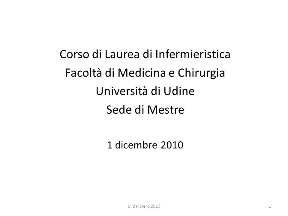 E. Barbiero 20101 Corso di Laurea di Infermieristica Facoltà di Medicina e Chirurgia Università di Udine Sede di Mestre 1 dicembre 2010