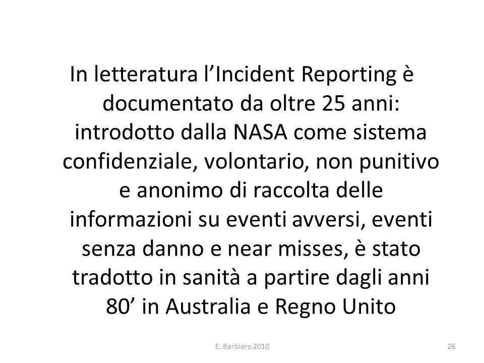E. Barbiero 201026 In letteratura lIncident Reporting è documentato da oltre 25 anni: introdotto dalla NASA come sistema confidenziale, volontario, no