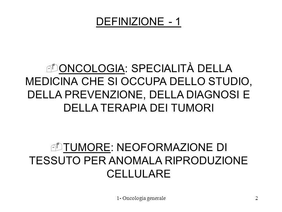 DEFINIZIONE - 1 ONCOLOGIA: SPECIALITÀ DELLA MEDICINA CHE SI OCCUPA DELLO STUDIO, DELLA PREVENZIONE, DELLA DIAGNOSI E DELLA TERAPIA DEI TUMORI TUMORE: