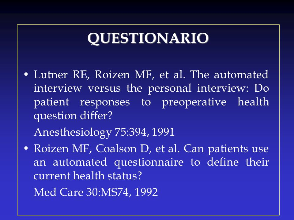 QUESTIONARIO Lutner RE, Roizen MF, et al. The automated interview versus the personal interview: Do patient responses to preoperative health question