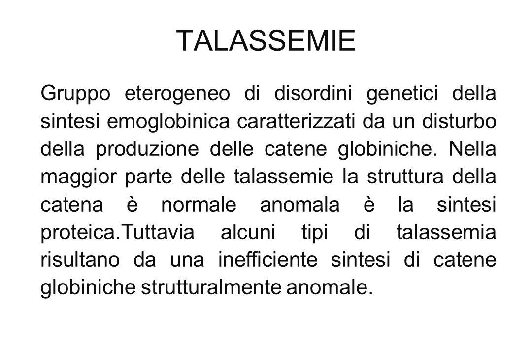 TALASSEMIE Gruppo eterogeneo di disordini genetici della sintesi emoglobinica caratterizzati da un disturbo della produzione delle catene globiniche.
