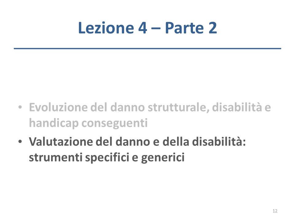 Lezione 4 – Parte 2 Evoluzione del danno strutturale, disabilità e handicap conseguenti Valutazione del danno e della disabilità: strumenti specifici