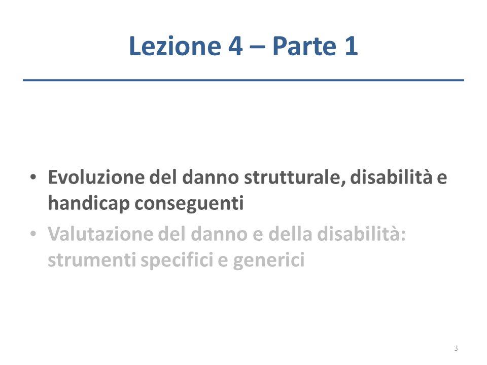 Lezione 4 – Parte 1 Evoluzione del danno strutturale, disabilità e handicap conseguenti Valutazione del danno e della disabilità: strumenti specifici