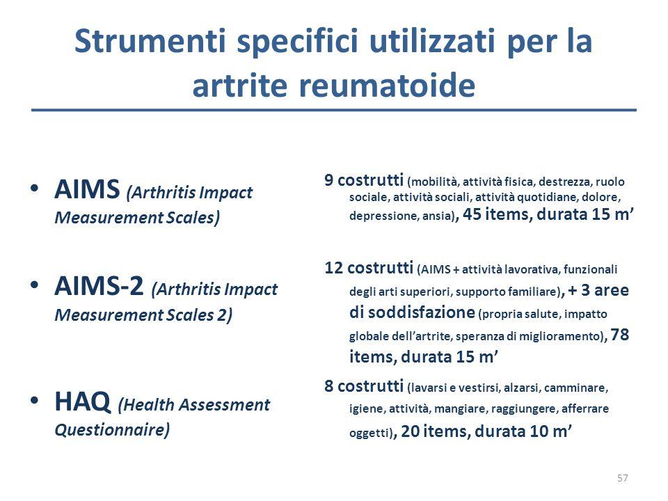 Strumenti specifici utilizzati per la artrite reumatoide AIMS (Arthritis Impact Measurement Scales) AIMS-2 (Arthritis Impact Measurement Scales 2) HAQ
