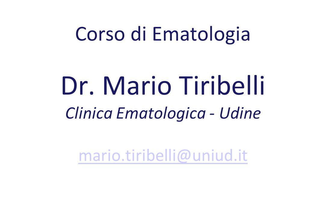 Corso di Ematologia Dr. Mario Tiribelli Clinica Ematologica - Udine mario.tiribelli@uniud.it mario.tiribelli@uniud.it