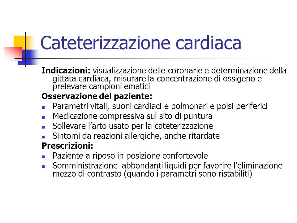 Cateterizzazione cardiaca Indicazioni: visualizzazione delle coronarie e determinazione della gittata cardiaca, misurare la concentrazione di ossigeno