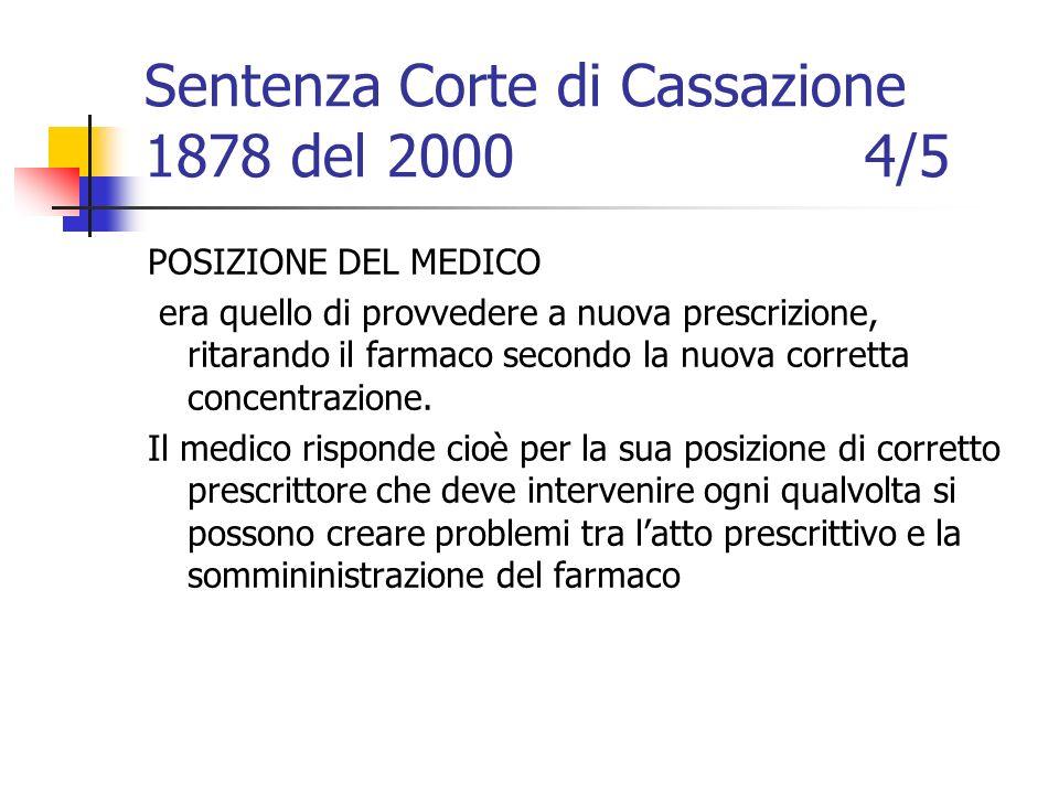 Sentenza Corte di Cassazione 1878 del 2000 4/5 POSIZIONE DEL MEDICO era quello di provvedere a nuova prescrizione, ritarando il farmaco secondo la nuo