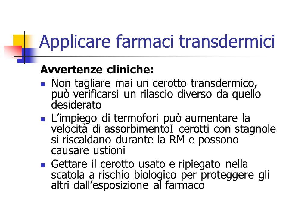 Applicare farmaci transdermici Avvertenze cliniche: Non tagliare mai un cerotto transdermico, può verificarsi un rilascio diverso da quello desiderato