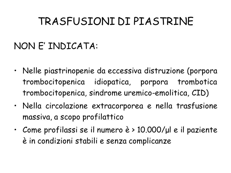 NON E INDICATA: Nelle piastrinopenie da eccessiva distruzione (porpora trombocitopenica idiopatica, porpora trombotica trombocitopenica, sindrome urem