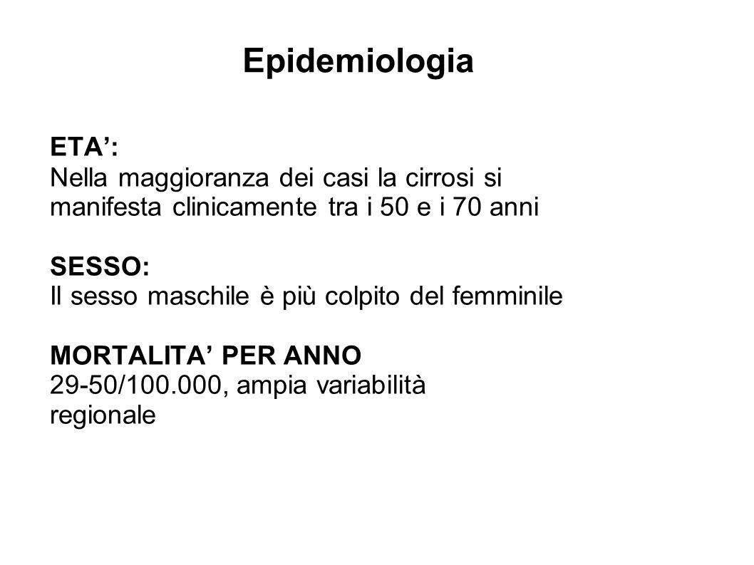 Epidemiologia ETA: Nella maggioranza dei casi la cirrosi si manifesta clinicamente tra i 50 e i 70 anni SESSO: Il sesso maschile è più colpito del fem