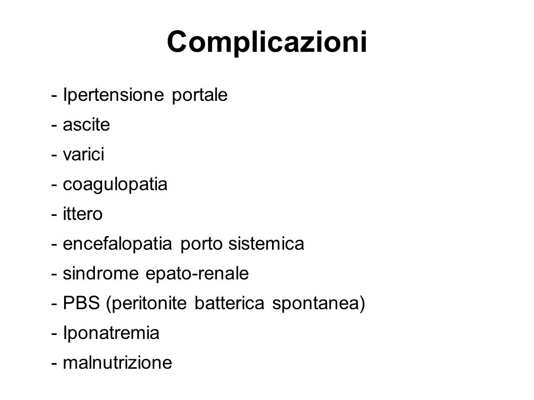 Complicazioni - Ipertensione portale - ascite - varici - coagulopatia - ittero - encefalopatia porto sistemica - sindrome epato-renale - PBS (peritoni
