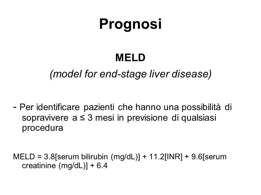 Prognosi MELD (model for end-stage liver disease) - Per identificare pazienti che hanno una possibilità di sopravivere a 3 mesi in previsione di quals