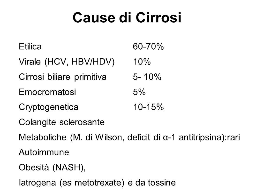 Cause di Cirrosi Etilica60-70% Virale (HCV, HBV/HDV)10% Cirrosi biliare primitiva5- 10% Emocromatosi 5% Cryptogenetica10-15% Colangite sclerosante Met