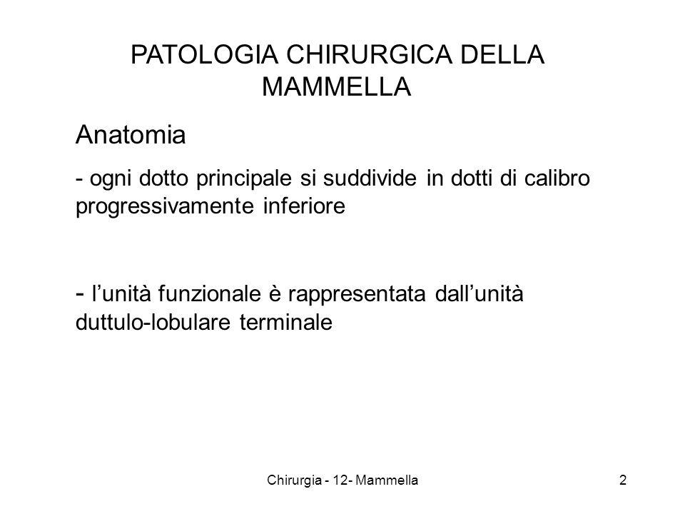 ANATOMIA PATOLOGICA Vie di diffusione a) contiguità infiltrazione dei tessuti vicini: sottocute, cute e piani profondi b) via linfatica lfn ascellari, sovraclaveari e della catena mammaria interna c) via ematica ossa (vertebre,bacino,femore,teca cranica), fegato, polmoni, encefalo 43Chirurgia - 12- Mammella