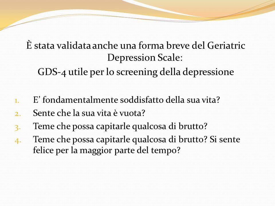 È stata validata anche una forma breve del Geriatric Depression Scale: GDS-4 utile per lo screening della depressione 1. E fondamentalmente soddisfatt