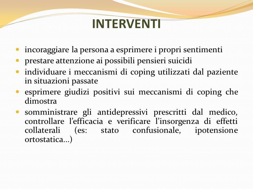 INTERVENTI incoraggiare la persona a esprimere i propri sentimenti prestare attenzione ai possibili pensieri suicidi individuare i meccanismi di copin