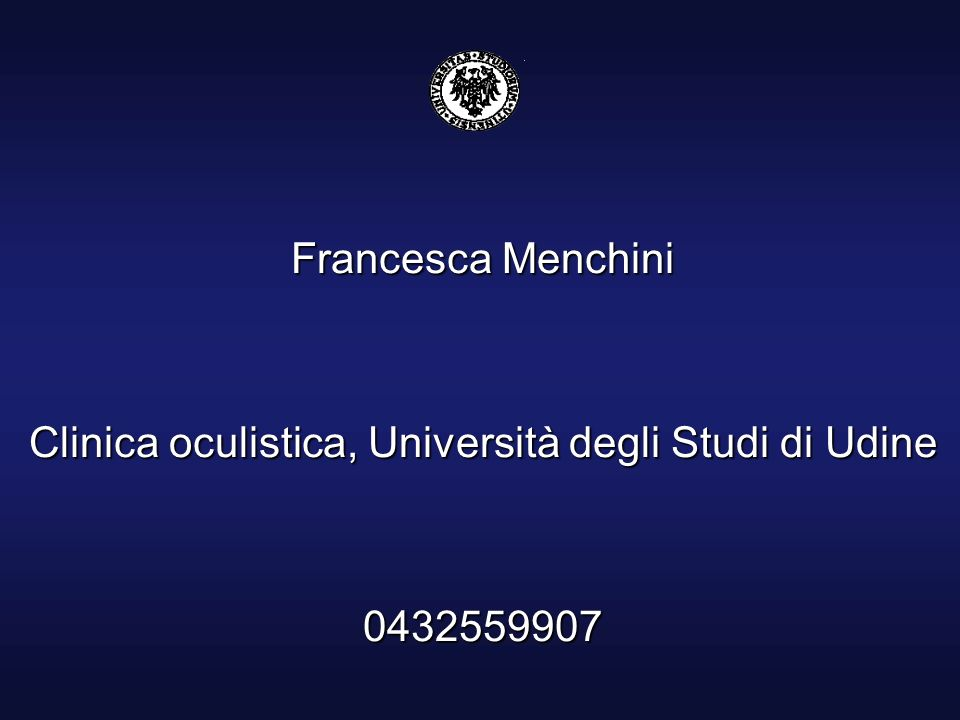 Francesca Menchini Clinica oculistica, Università degli Studi di Udine 0432559907