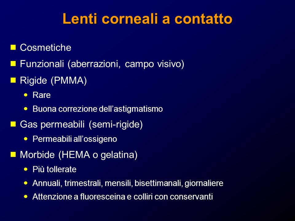 Lenti corneali a contatto Cosmetiche Funzionali (aberrazioni, campo visivo) Rigide (PMMA) Rare Buona correzione dellastigmatismo Gas permeabili (semi-