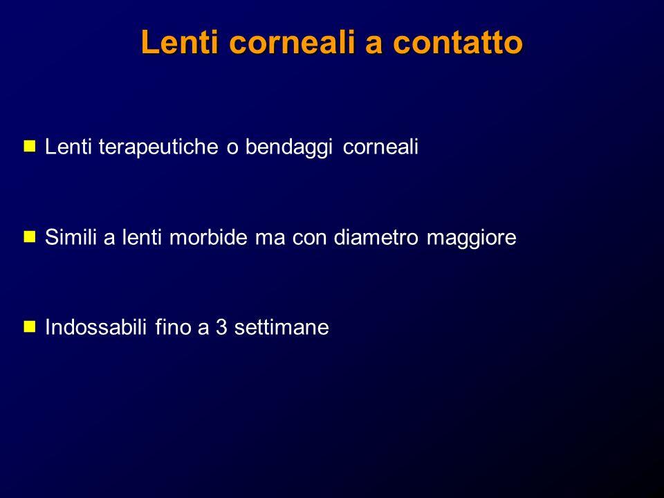 Lenti corneali a contatto Lenti terapeutiche o bendaggi corneali Simili a lenti morbide ma con diametro maggiore Indossabili fino a 3 settimane