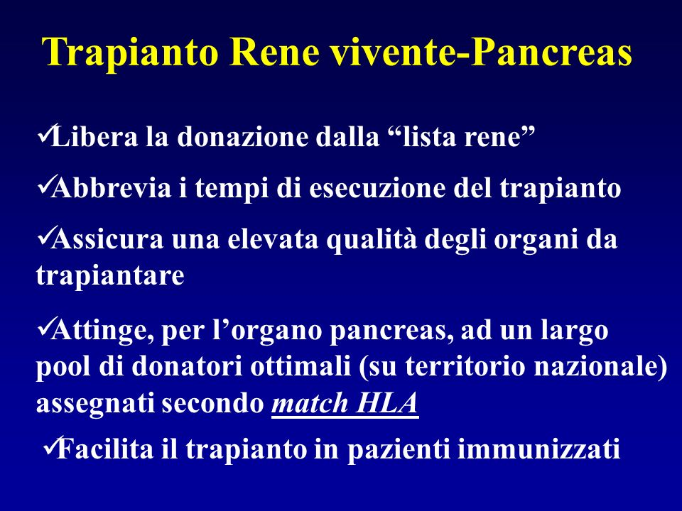 Trapianto Rene vivente-Pancreas Libera la donazione dalla lista rene Abbrevia i tempi di esecuzione del trapianto Assicura una elevata qualità degli o