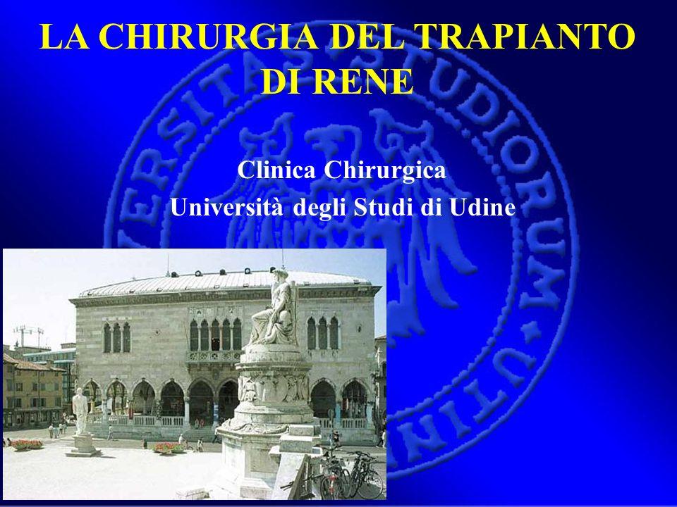 LA CHIRURGIA DEL TRAPIANTO DI RENE Clinica Chirurgica Università degli Studi di Udine