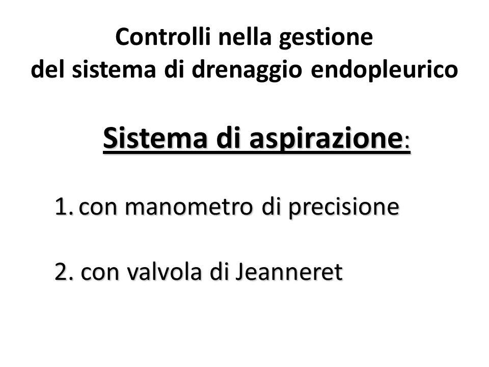 Controlli nella gestione del sistema di drenaggio endopleurico Sistema di aspirazione : 1.con manometro di precisione 2. con valvola di Jeanneret