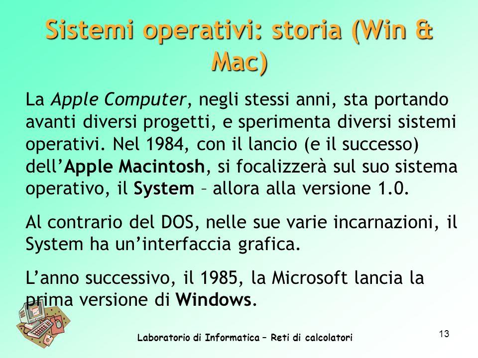 Laboratorio di Informatica – Reti di calcolatori 13 System La Apple Computer, negli stessi anni, sta portando avanti diversi progetti, e sperimenta di