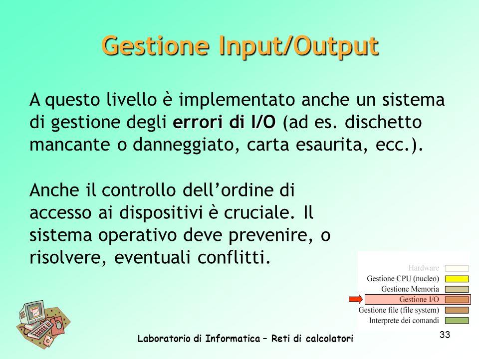 Laboratorio di Informatica – Reti di calcolatori 33 errori di I/O A questo livello è implementato anche un sistema di gestione degli errori di I/O (ad