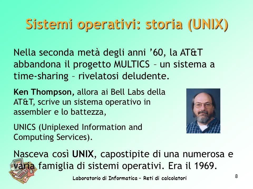 Laboratorio di Informatica – Reti di calcolatori 8 Nella seconda metà degli anni 60, la AT&T abbandona il progetto MULTICS – un sistema a time-sharing