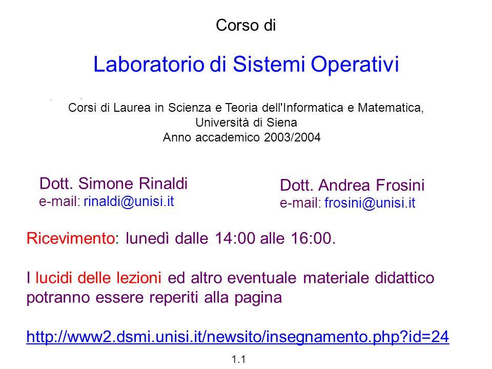 1.1 Corso di Laboratorio di Sistemi Operativi Corsi di Laurea in Scienza e Teoria dell Informatica e Matematica, Università di Siena Anno accademico 2003/2004 Dott.