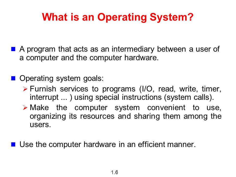 1.6 What is an Operating System.