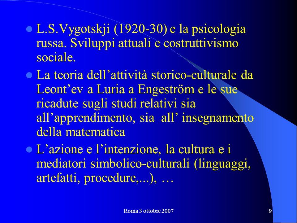 Roma 3 ottobre 20079 L.S.Vygotskji (1920-30) e la psicologia russa.