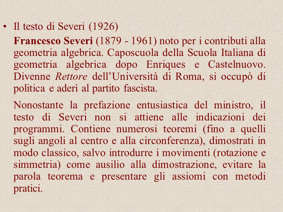 Il testo di Severi (1926) Francesco Severi (1879 - 1961) noto per i contributi alla geometria algebrica. Caposcuola della Scuola Italiana di geometria