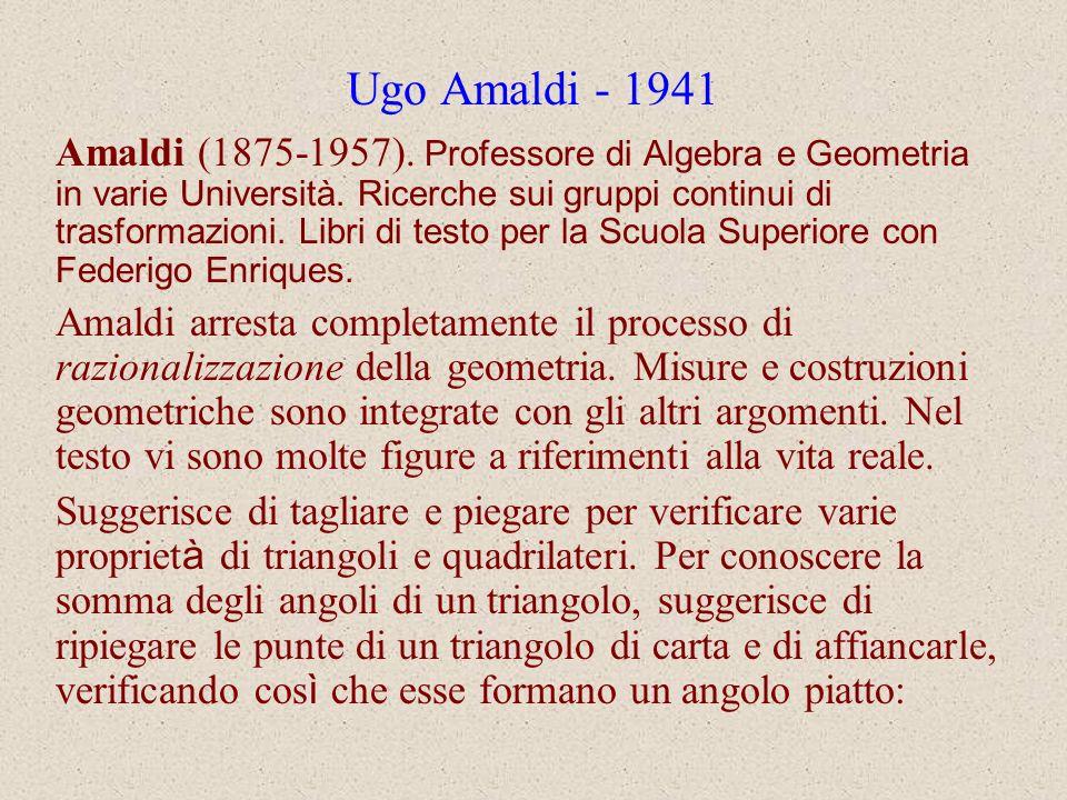 Ugo Amaldi - 1941 Amaldi (1875-1957). Professore di Algebra e Geometria in varie Università. Ricerche sui gruppi continui di trasformazioni. Libri di