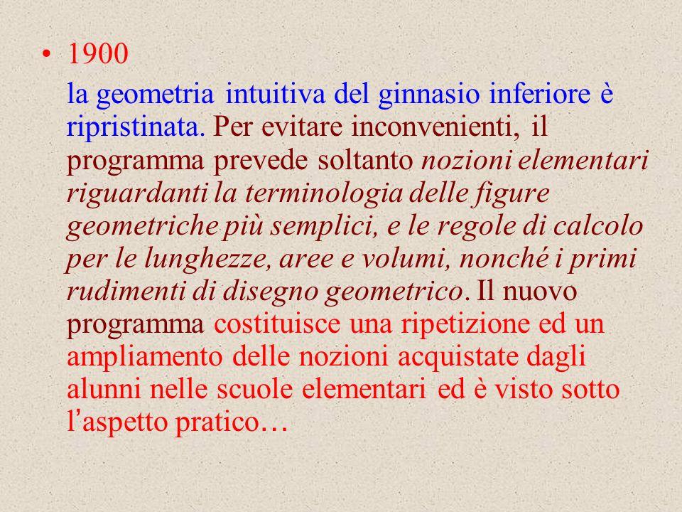 1900 la geometria intuitiva del ginnasio inferiore è ripristinata. Per evitare inconvenienti, il programma prevede soltanto nozioni elementari riguard