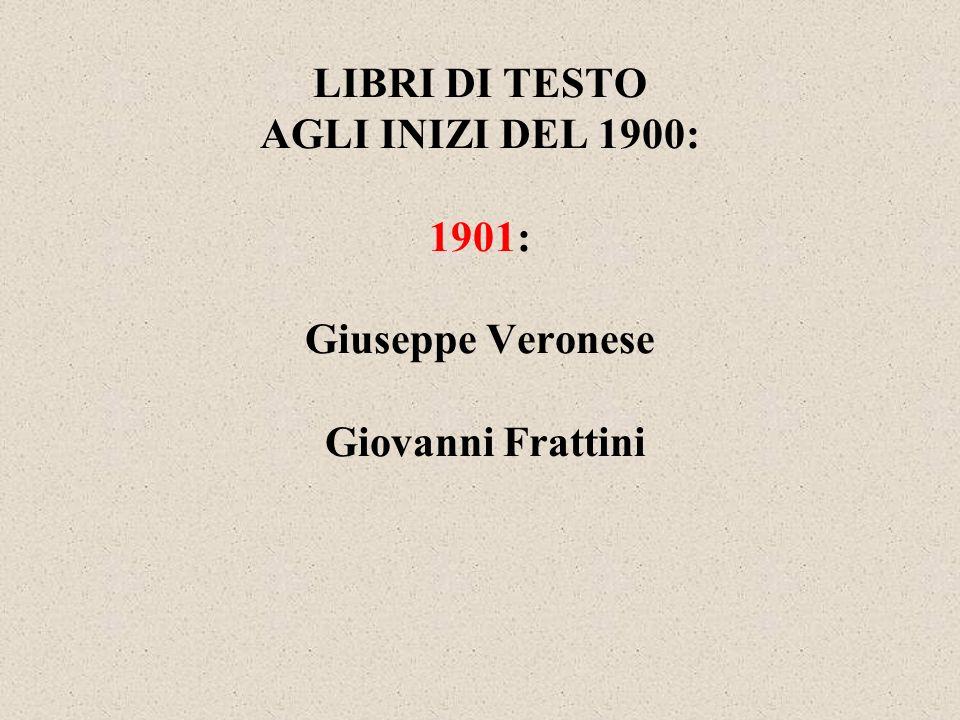 LIBRI DI TESTO AGLI INIZI DEL 1900: 1901: Giuseppe Veronese Giovanni Frattini