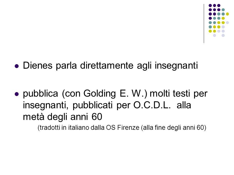 Dienes parla direttamente agli insegnanti pubblica (con Golding E. W.) molti testi per insegnanti, pubblicati per O.C.D.L. alla metà degli anni 60 (tr