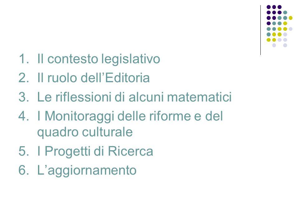 1. Il contesto legislativo 2. Il ruolo dellEditoria 3. Le riflessioni di alcuni matematici 4. I Monitoraggi delle riforme e del quadro culturale 5. I