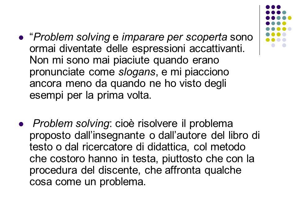 Problem solving e imparare per scoperta sono ormai diventate delle espressioni accattivanti. Non mi sono mai piaciute quando erano pronunciate come sl