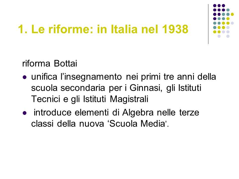1. Le riforme: in Italia nel 1938 riforma Bottai unifica linsegnamento nei primi tre anni della scuola secondaria per i Ginnasi, gli Istituti Tecnici