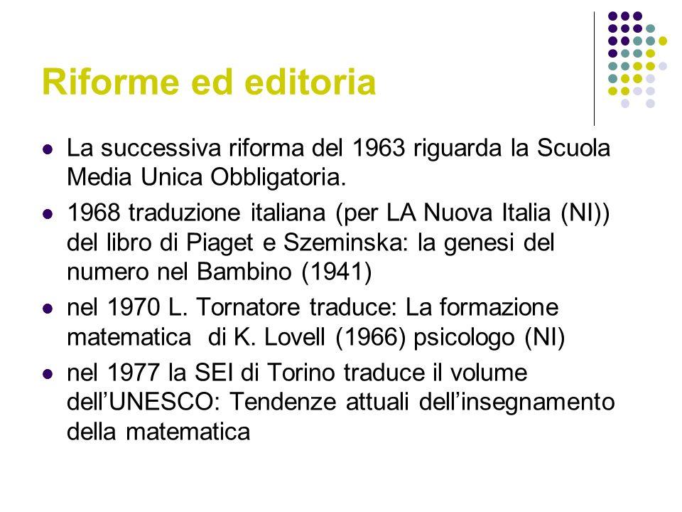 Riforme ed editoria La successiva riforma del 1963 riguarda la Scuola Media Unica Obbligatoria. 1968 traduzione italiana (per LA Nuova Italia (NI)) de
